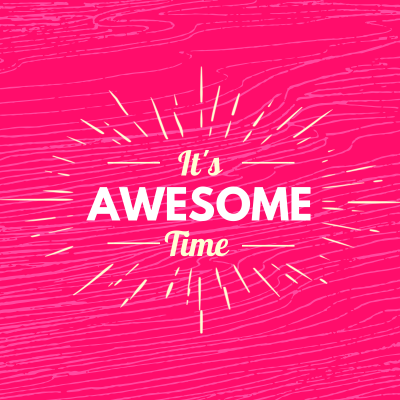 It's awesome time